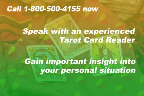 Call 1-800-500-4155 now Speak with an experienced Tarot Card Reader Gain important insight into your personal situation