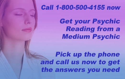 Call 1-800-500-4155 now and get your Psychic Reading from a Medium Psychic. Pick up the phone and call us now to get the answers you need.