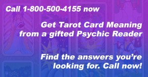 Call 1-800-500-4155 now and get Tarot Card Meaning from a gifted Psychic Reader. Find the answers you're looking for. Call now!