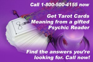 Call 1-800-500-4155 now and get Tarot Cards Meaning from a gifted Psychic Reader. Find the answers you're looking for. Call now!