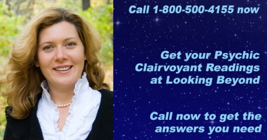 Call 1-800-500-4155 now to Get your Psychic Clairvoyant Readings at Looking Beyond. Call now to get the answers you need.