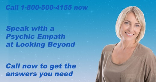 Call 1-800-500-4155 now and speak with a Psychic Empath at Looking Beyond. Call now to get the answers you need.