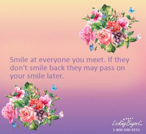 Smile At Everyone You Meet - Call Looking Beyond Master Psychic Readers 1-800-500-4155 now!