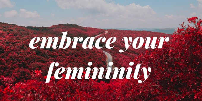 embrace your femininity