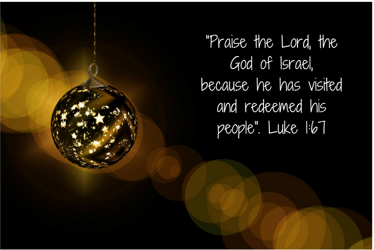 """Praise the Lord, the God of Israel, because he has visited and redeemed his people"". Luke 1:67"