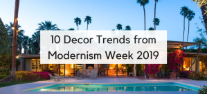 The New Midcentury Modern: 10 Decor Trends from Modernism Week 2019