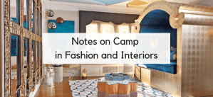 Notes on Camp in Fashion and Interior Design