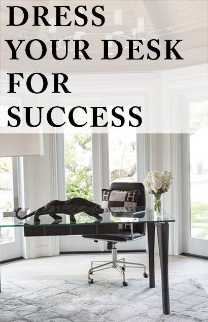 DRESS YOUR DESK FOR SUCCESS