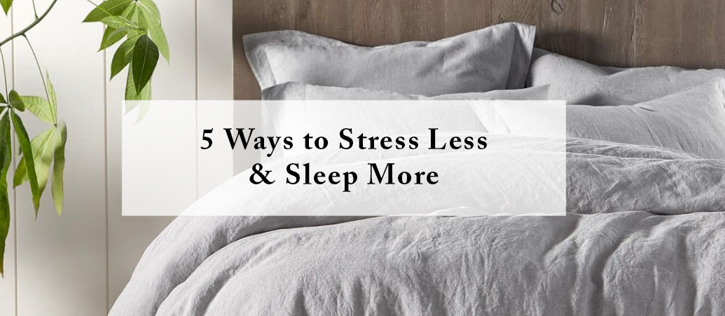 5 Ways to Stress Less & Sleep More