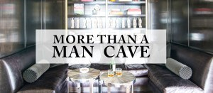 MORE THAN A MAN CAVE