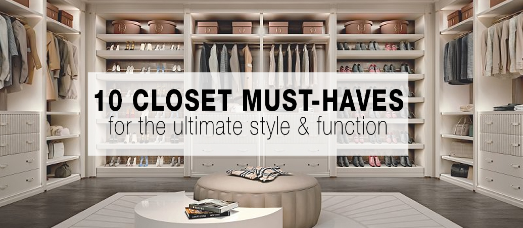 10 Closet Must Haves for Ultimate Style and Function