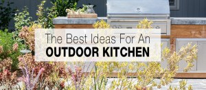 The Best Ideas for an Outdoor Kitchen