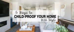 5 Ways to Child-Proof Your Home With Style