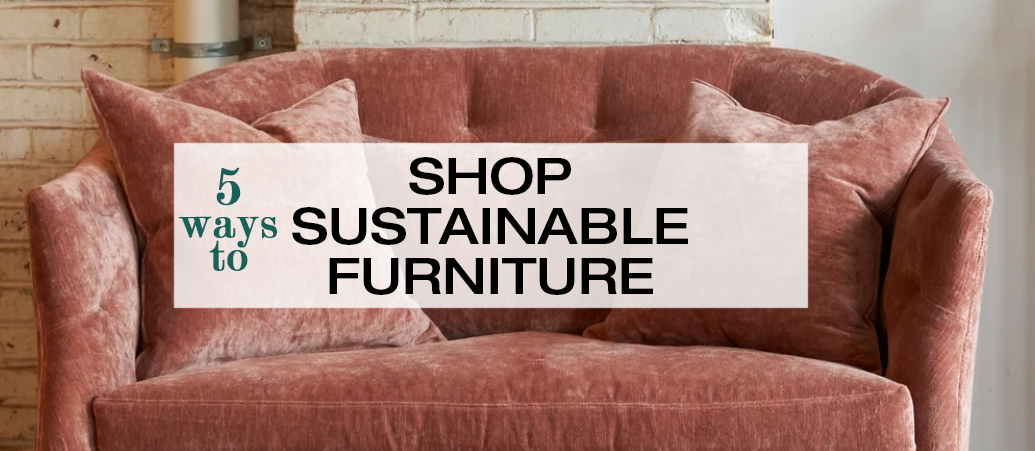 5 Ways to Shop for Sustainable Furniture