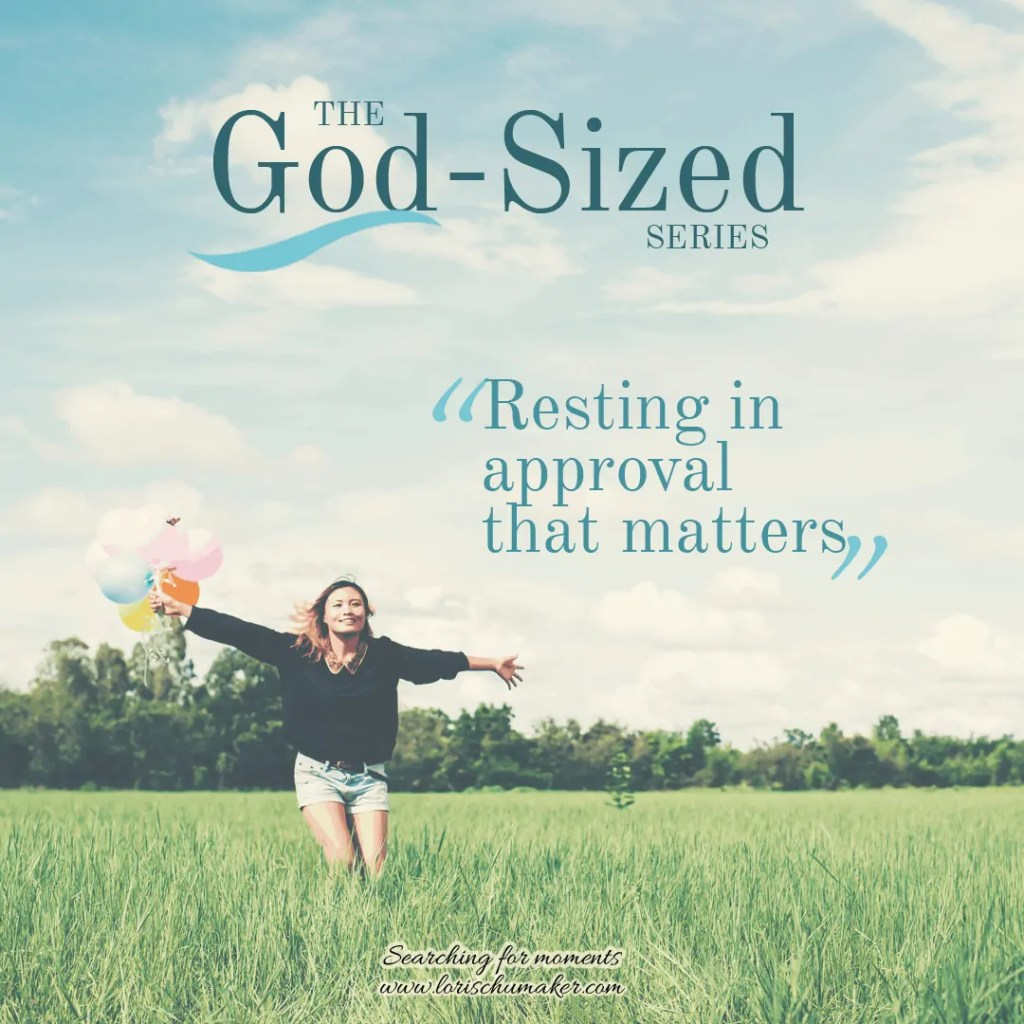 What I Wish My Younger Self Knew About God-Sized Approval