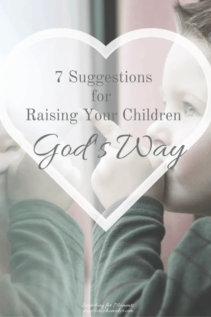 7 Suggestions for Raising Children God's Way