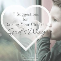 7 Suggestions for Raising Your Children God's Way