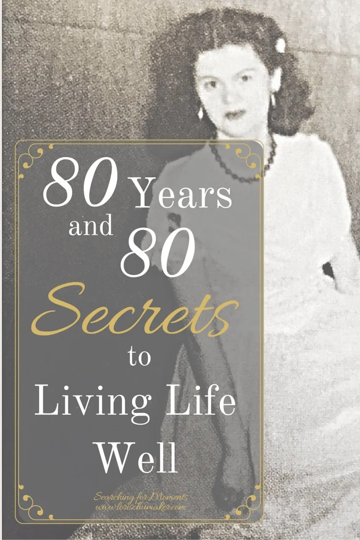 80 Years and 80 Secrets to Living Life Well- My mother is my hero. Her smile is contagious and her love is great big. Here are her secrets to living well!