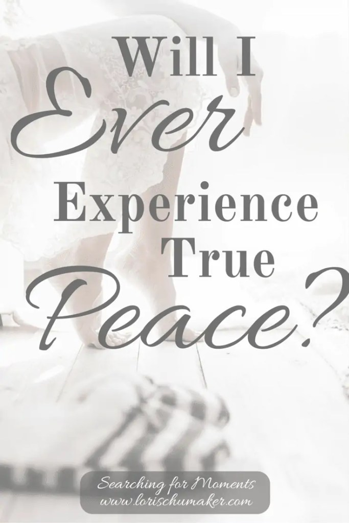Will I Ever Experience True Peace? Finding peace means nurturing your physical health, spiritual health, and emotional health.