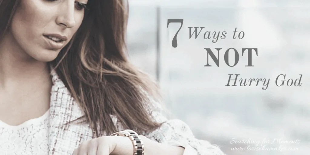 7 Ways to Not hurry God | Are you waiting for something? It's not easy. In fact we continually try to hurry God. Is it working for you? #waiting #godslove #hope #godstiming #christianencouragement