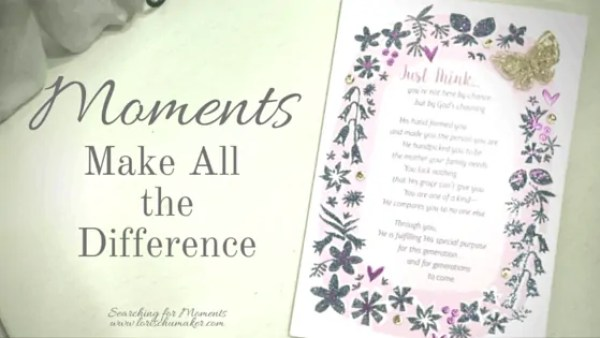 Moments make all the difference. Moments of Hope. Mother's Day Card. Lori Schumaker