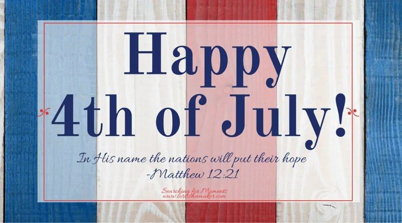Happy 4th of July and Moments of Hope Link-Up with Lori Schumaker