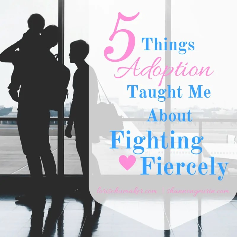 5 Things Adoption Taught Me about Fighting Fiercely