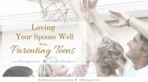 Parenting during the teen years has a unique set of challenges for marriage. What was important during the busy years with young children or during the newlywed years, looks a little different. Here are 5 ways to love your spouse well while parenting teens. Shannon Geurin for Lori Schumaker - Building a Lasting Love Story #MarriageSeries
