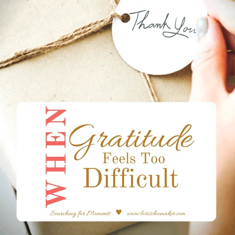 When Gratitude Feels Too Difficult