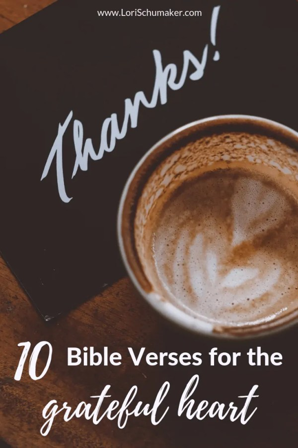 Gratitude is a weapon against hopelessness and God's Word is the weapon's best ammunition! Here are 10 Bible Verses for the grateful heart. #gratefulheart #grateful #Bibleverses