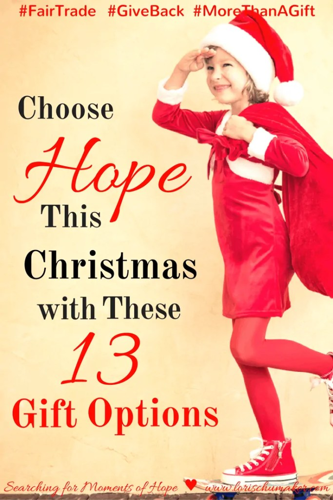 Choose Hope This Christmas with These 13 Gift Options #FairTrade #GiveBack #MoreThanAGift - Do you like your Christmas gifts to have added meaning? With these 13 gift options you can bless someone with a quality attractive gift, share the gospel, build awareness for and support those living in poverty! - Lori Schumake