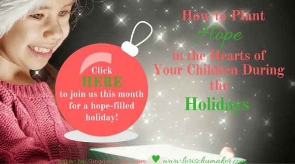 Click to join us this month for a hope-filled holiday! How to Plant Hope in the Hearts of Your Children During the Holidays! Don't let the holiday rush and to-do lists drown out the message of hope that our children so desperately need for life! - Lori Schumaker for Raising an Arrow