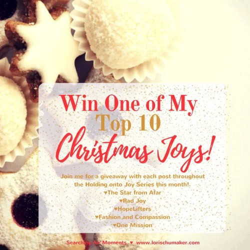 I love gift giving! As a matter of fact, it's one of my love languages and one of my favorite joys of Christmas! This month I'm talking about Holding onto Joy and I'm doing giveaways of my favorite things with each post! Stop by to enter to win one of these fabulous products from The Star from Afar, Rad Joy, HopeLifters, Fashion & Compassion, and ONE Mission! - #MomentsofHope Link-Up - Lori Schumaker