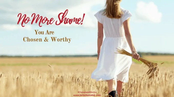 """Do your thoughts easily stray down a self-defeating path where every wrong turn, whether big or small, leaves a shame filled mark on your heart? Friends, let's say """"no"""" to shame and trade those thoughts for ones that align with truth. The truth that says you are chosen and worthy! - #ChosenandWorthy - Lori Schumaker"""