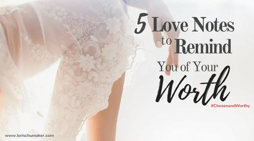 5 Love Notes to Remind You of Your Worth - When you find yourself sinking downward into the place of believing lies about your worth, fill your mind with these 5 Scriptures of God's unfailing love for you. As a tangible reminder, a printable option is available! Lori Schumaker - #ChosenandWorthy #MomentsofHope