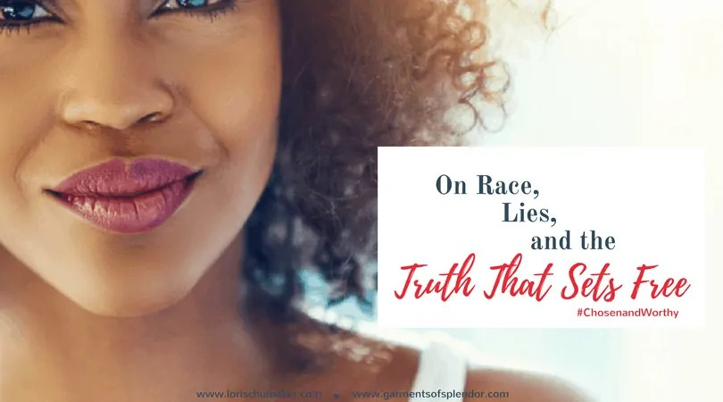 On Race Lies and the Truth That Sets Free #ChosenandWorthy - Racism is a tool the enemy uses with an intent to destroy. There is a Truth, though, that defeats the lies and sets us free to live in victory.- Christin Baker for Lori Schumaker