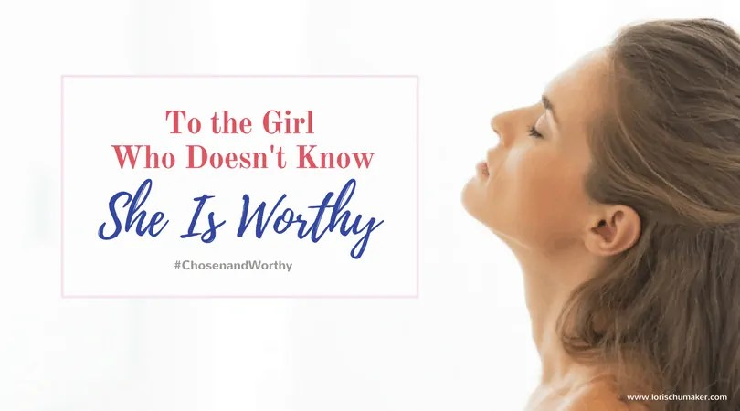 To the Girl Who Doesn't Know She is Worthy - In the reflection of whose mirror do you determine your worth? Is it out of the brokenness of man and the world? Or out of the One whose love is perfect and unfailing? #ChosenandWorthy - Lori Schumaker