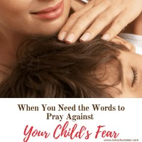 When You Need the Words to Pray Against Your Child's Fear {MomentsofHope}