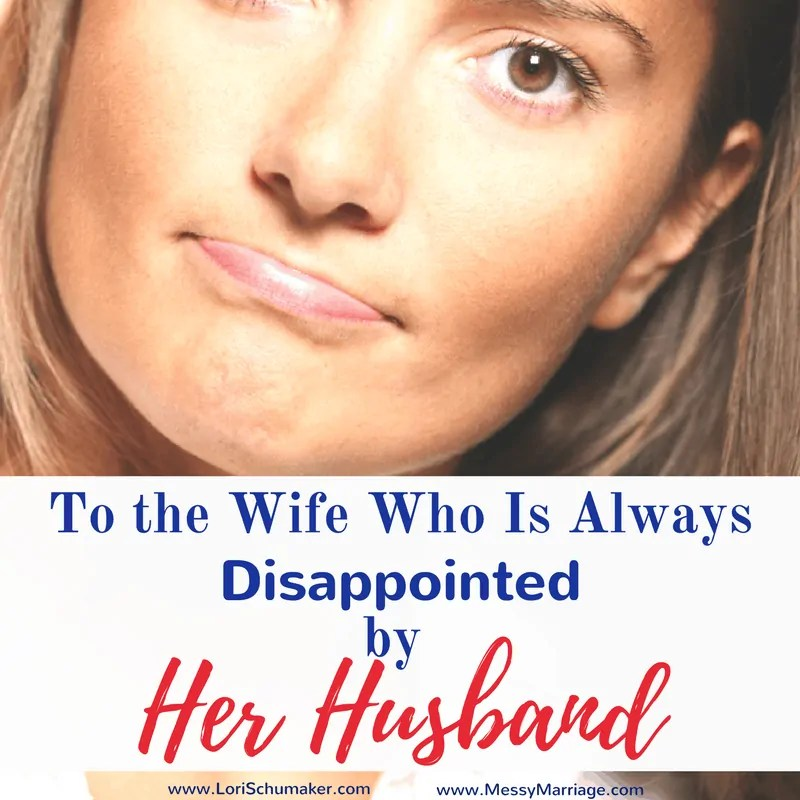 To the Wife Who Is Always Disappointed by Her Husband