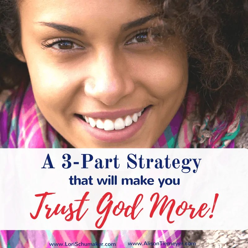 A 3-Part Strategy That Will Make You Trust God More