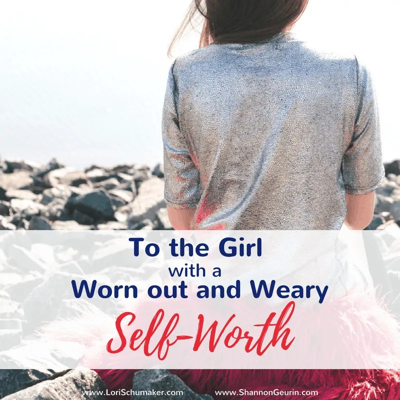 To the Girl With a Worn out and Weary Self-Worth