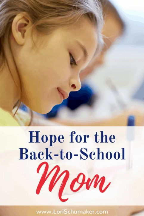 Hope for the Back-to-School Mom | A series by Lori Schumaker | Encouragement for Moms as they navigate their child's school year.