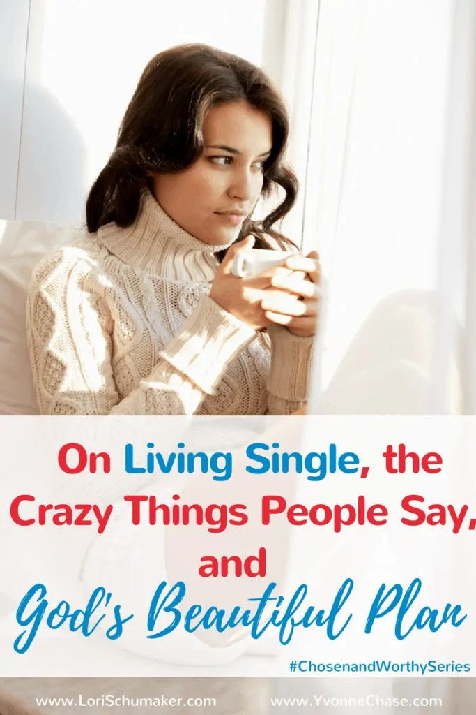 On Living Single, the Crazy Things People Say, and God's Beautiful Plan by Yvonne Chase #identity #ChosenandWorthy