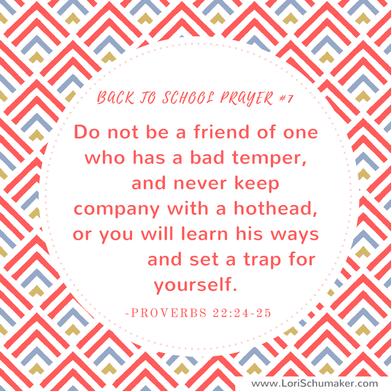 7 Scriptures to Pray When Your Children Go to School; Preparing with prayer for your child's school year. | Proverbs 22:24-25 | prayer #7 by Lori Schumaker | Hope for the Back-to-School Mom | Praying for children