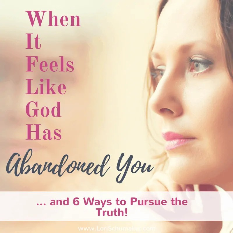 When It Feels Like God Has Abandoned You (and 6 Ways to Pursue the Truth) #MomentsofHope Link-Up