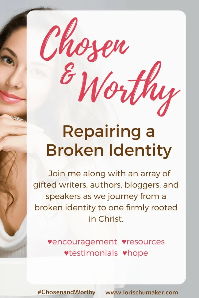 Chosen and Worthy Series | Repairing a Broken Identity #identityinchrist #hope #series #selfworth