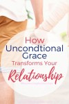 How Unconditional Grace Tranforms Your Relationship | What Is a Healthy Relationship #reconnectingrelationships #relationshiptips #unconditionalgrace #relationships