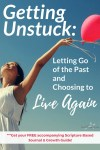 Getting Unstuck: Letting Go of the Past and Choosing to Live Again #bibleverse #godsword #godslove #hope #gettingunstuck #lettinggo #overcoming #betrayed #livingagain