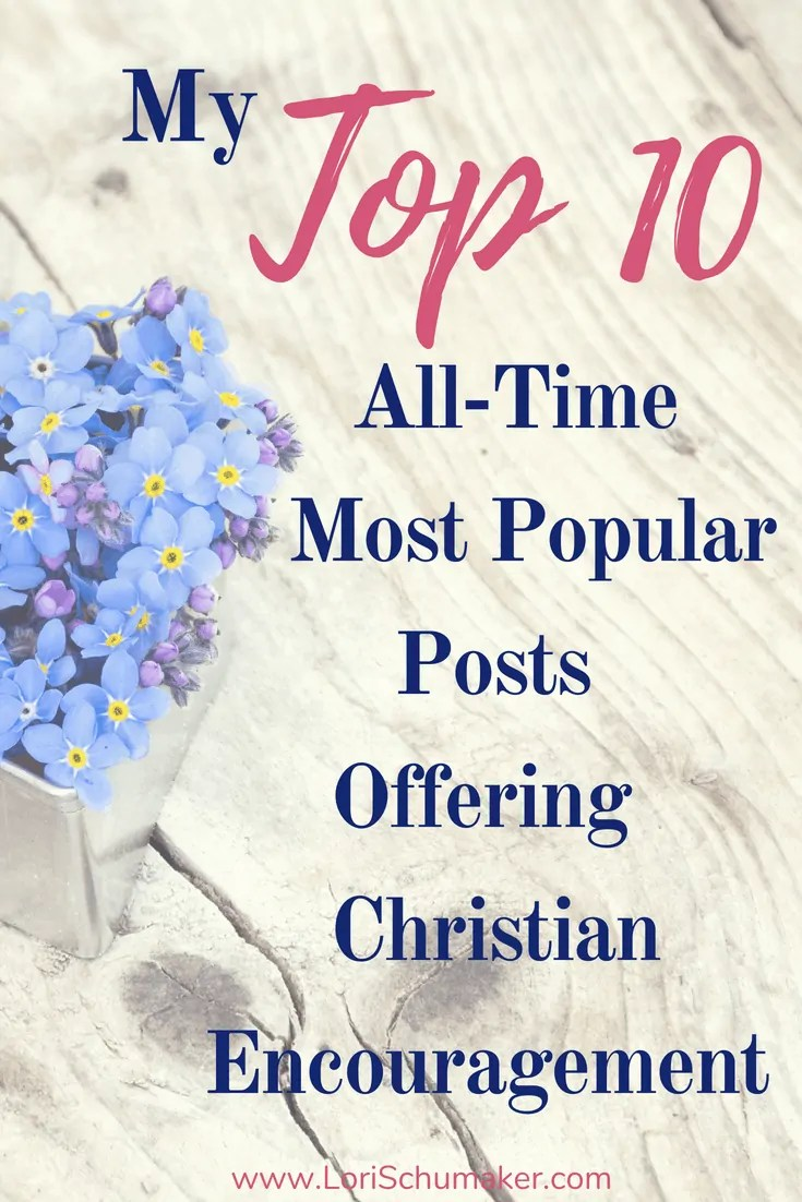My Top 10 All time Most Popular Blog Posts Offering Christian Encouragement for Women #godslove #momentsofhope #christianencouragement #topposts #women