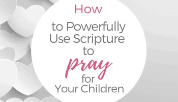 Praying for Children   7 Scriptures to Pray For Your